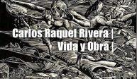 Carlos Raquel Rivera |  Vida y Obra
