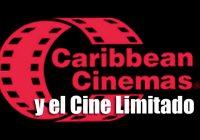 Caribbean Cinemas y el Cine Limitado