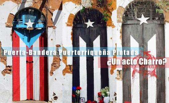 La Puerta Bandera Puertorriqueña Pintada ¿Un acto Charro?