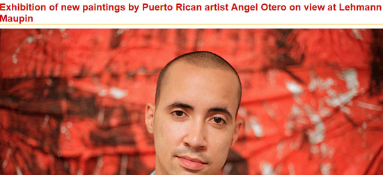 Exhibition of new paintings by Puerto Rican artist Angel Otero on view at Lehmann Maupin-autogiro arte actual