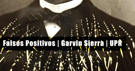 Falsos positivos | Garvin Sierra | UPR