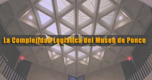 La Compleja logística del Museo de Ponce