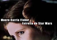 Muere Carrie Fisher Estrella de Star Wars