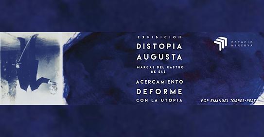Distopía Augusta   Emanuel Torres-Pérez   Espacio Minerva   Autogiro Arte Actual