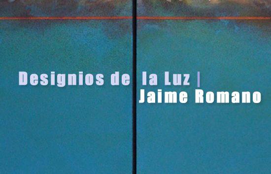 Jaime Romano | Designios de la Luz