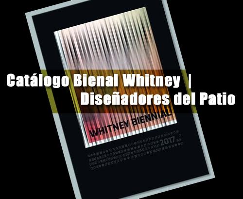 Catálogo Bienal Whitney | Diseñadores del Patio