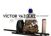 Víctor Vázquez | Flea Market | Abril 27 | MAPR
