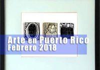 Arte en Puerto Rico | Febrero 2018