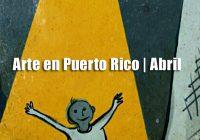 Arte en Puerto Rico | Abril