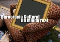 Burocracia Cultural un miedo real