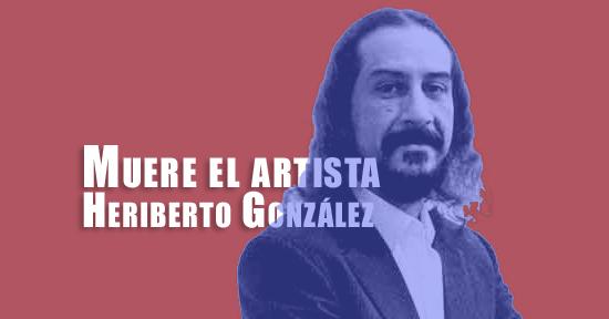 Muere el artista Heriberto González | Autogiro Arte Actual