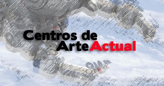 centros de arte actual | Autogiro Arte Actual