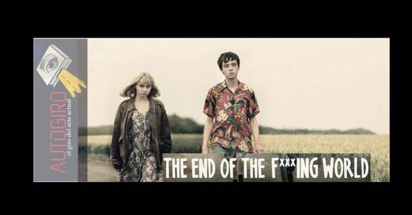 The End of the F***ing World | Autogiro Arte Actual