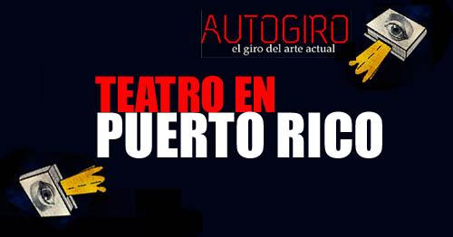 Teatro en Puerto Rico | Autogiro Arte Actual
