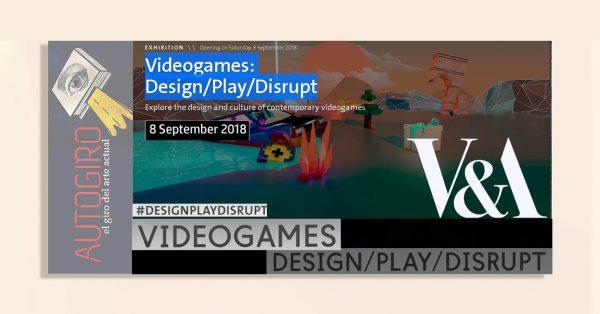 Videogames: Design/Play/Disrupt | Autogiro Arte Actual