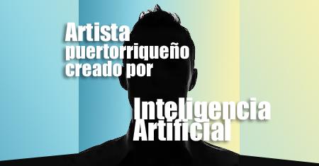 Surge el primer artista puertorriqueño creado por Inteligencia Artificial | Autogiro Arte Actual