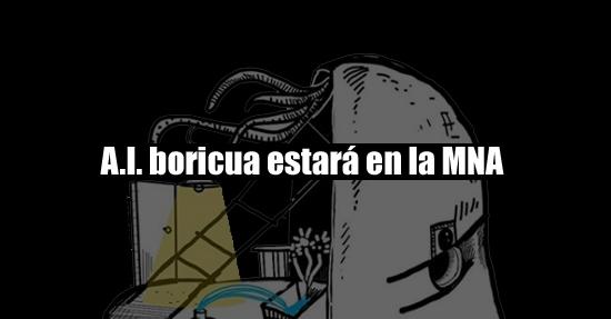 A.I. boricua estará en la MNA | Autogiro Arte Actual