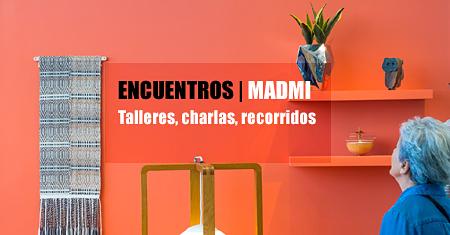 encuentros MADMI Talleres, charlas, recorridos