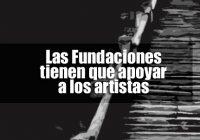 Las Fundaciones tienen que apoyar a los artistas