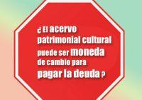 ¿ El acervo patrimonial cultural puede ser moneda de cambio para pagar la deuda ?