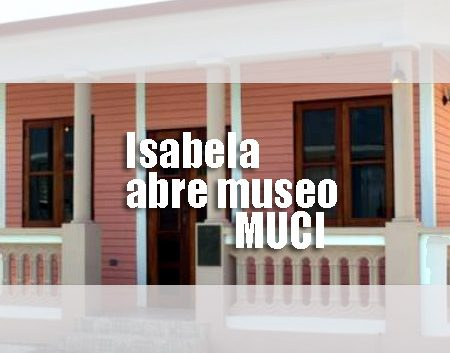 Isabela abre museo el MUCI | Autogiro Arte Actual