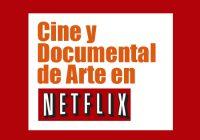 Cine y Documental de Arte en Netflix