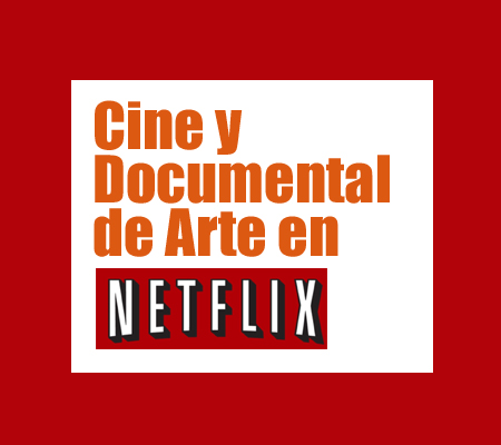 Cine y Documental de Arte en Netflix