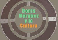 Denis Márquez y la Cultura