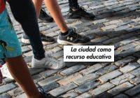 La ciudad como recurso educativo