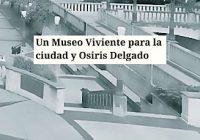Un Museo Viviente para la ciudad y Osiris Delgado
