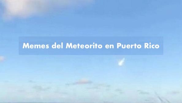 memes meteorito en puerto rico bolido