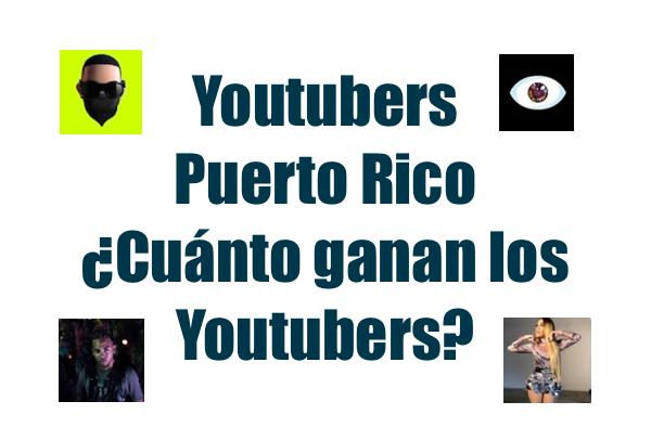 youtubers cuánto ganan puerto rico