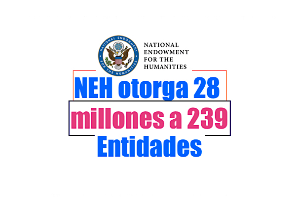 NEH grants otorga 28 millones a 239 entidades