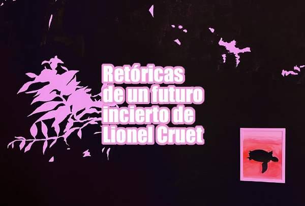 Retóricas de un futuro incierto | Lionel Cruet
